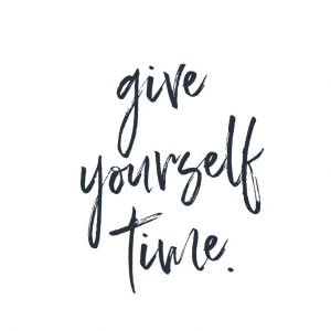give your self time